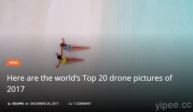 2017 年 Top 20 空拍機攝影大賞,每張照片都讓人驚艷!